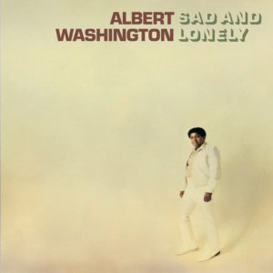 Albert Washington – Sad And Lonely