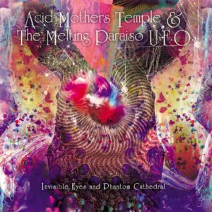 Acid Mothers Temple & the Melting Paraiso U.F.O. – Invisible Eyes And Phantom Cathedral