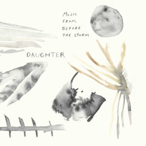 Daughter – Music From Before Storm