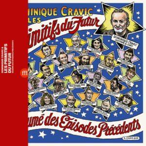 Dominique Cravic & les Primitifs du Futur – Résumé des épisodes précédents