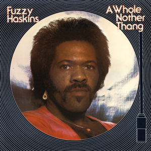 Fuzzy Haskins – A Whole Nother Thang