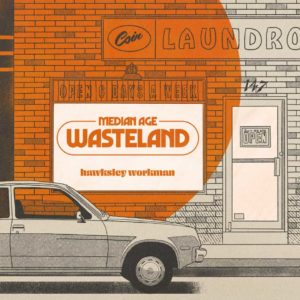 Hawksley Workman – A Median Age Wasteland