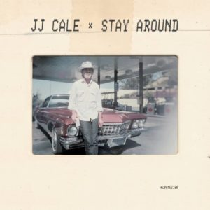 JJ Cale – Stay Around