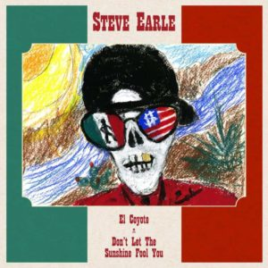 Steve Earle – El Coyote / Don't Let The Sunshine Fool You