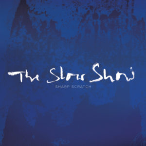The Slow Show – Sharp Scratch