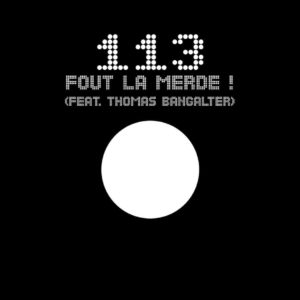 113 (ft. Thomas Bangalter) – Fout La Merde !