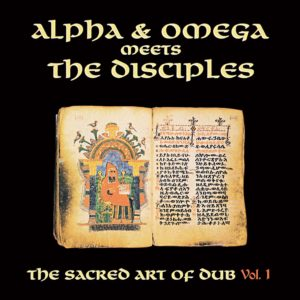 ALPHA AND OMEGA MEETS THE DISCIPLES – SACRED ART OF DUB VOLUME 1