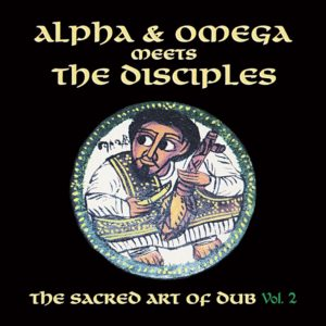 ALPHA AND OMEGA MEETS THE DISCIPLES – SACRED ART OF DUB VOLUME 2