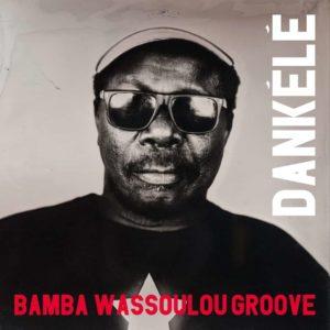 Bamba Wassoulou Groove – Dankélé