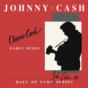 Johnny Cash – Classic Cash: Hall Of Fame Series (Early Mixes)