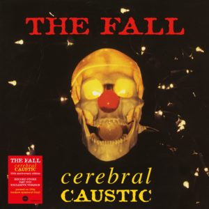 THE FALL – CEREBRAL CAUSTIC / 25TH ANNIVERSARY EDITION