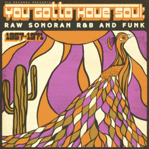 Various Artists – You Gotta Have Soul: Raw Sonoran R&B and Funk (1957-1971)