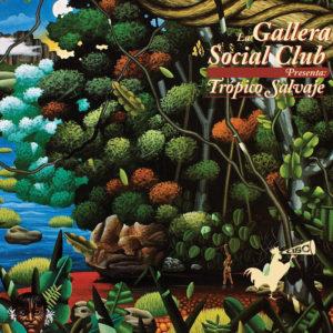 LA GALLERA SOCIAL CLUB – TROPICO SALVAJE