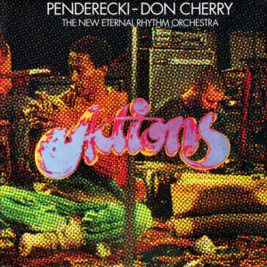 PENDERECKI DON CHERRY AND THE NEW ETERNAL RYTHM ORCHESTRA – ACTIONS