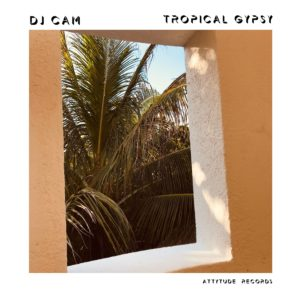 DJ Cam – Tropical Gipsy