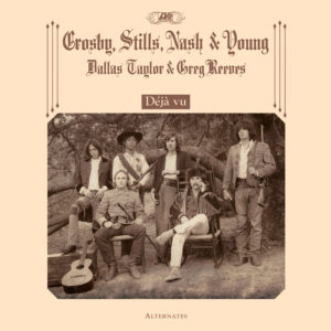 Crosby, Stills, Nash and Young – Déjà vu Alternates (Sortie le 17 juillet)