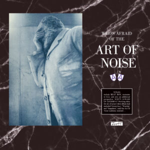 Art of Noise – Who's Afraid Of The Art Of Noise (Sortie le 17 juillet)