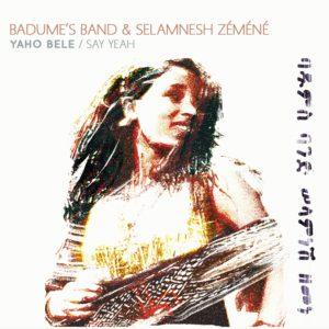 Badume's Band & Selamnesh Zemene – Yaho Bele / Say Yeah