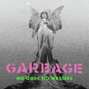 Garbage – No Gods No Masters